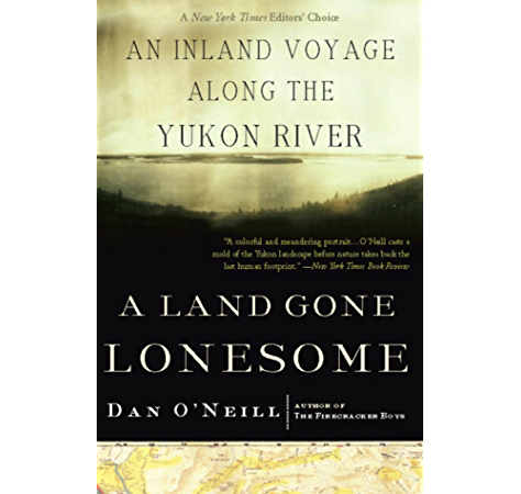Amazon Com A Land Gone Lonesome An Inland Voyage Along The Yukon River Ebook O Neill Dan Kindle Store