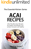 Acai Recipes: 38 of the Best Acai Recipes for Health and Weight Loss to Burn Fat and Live Healthy (The Essential Kitchen Series Book 64)