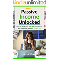 Passive Income Unlocked: How to Ditch Your 9-5 Job Completely in 2018-19