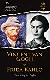 Vincent Van Gogh & Frida Kahlo: Contrasting Art Styles. The Biography Collection. Biographies, Facts & Quotes (English Edition)