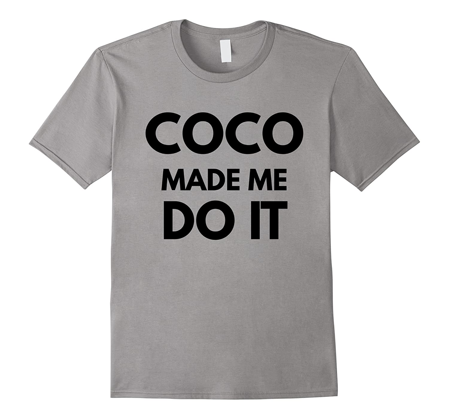 Cool Coco Made Me Do It T-Shirt for Fashion Lovers T Shirt-T-Shirt