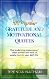 100 Popular Gratitude and Motivational Quotes: The Underlying meanings of these quotes and how to apply them in your daily life (English Edition)