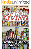 Off Grid Living: Food and Drinking Water Storage: (Prepping, Survival Gear)