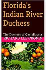 Florida's Indian River Duchess: The Duchess of Castelluccia (RIGHTING FLORIDA HISTORY Book 1) Kindle Edition