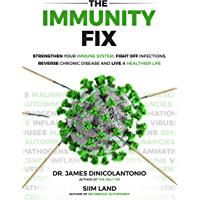 The Immunity Fix: Strengthen Your Immune System, Fight Off Infections, Reverse Chronic Disease and Live a Healthier Life…