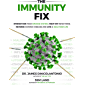 The Immunity Fix: Strengthen Your Immune System, Fight Off Infections, Reverse Chronic Disease and Live a Healthier Life