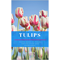Tulip: Photo books of tulip for relaxation and knowledge. (Flower Book 9) (English Edition)