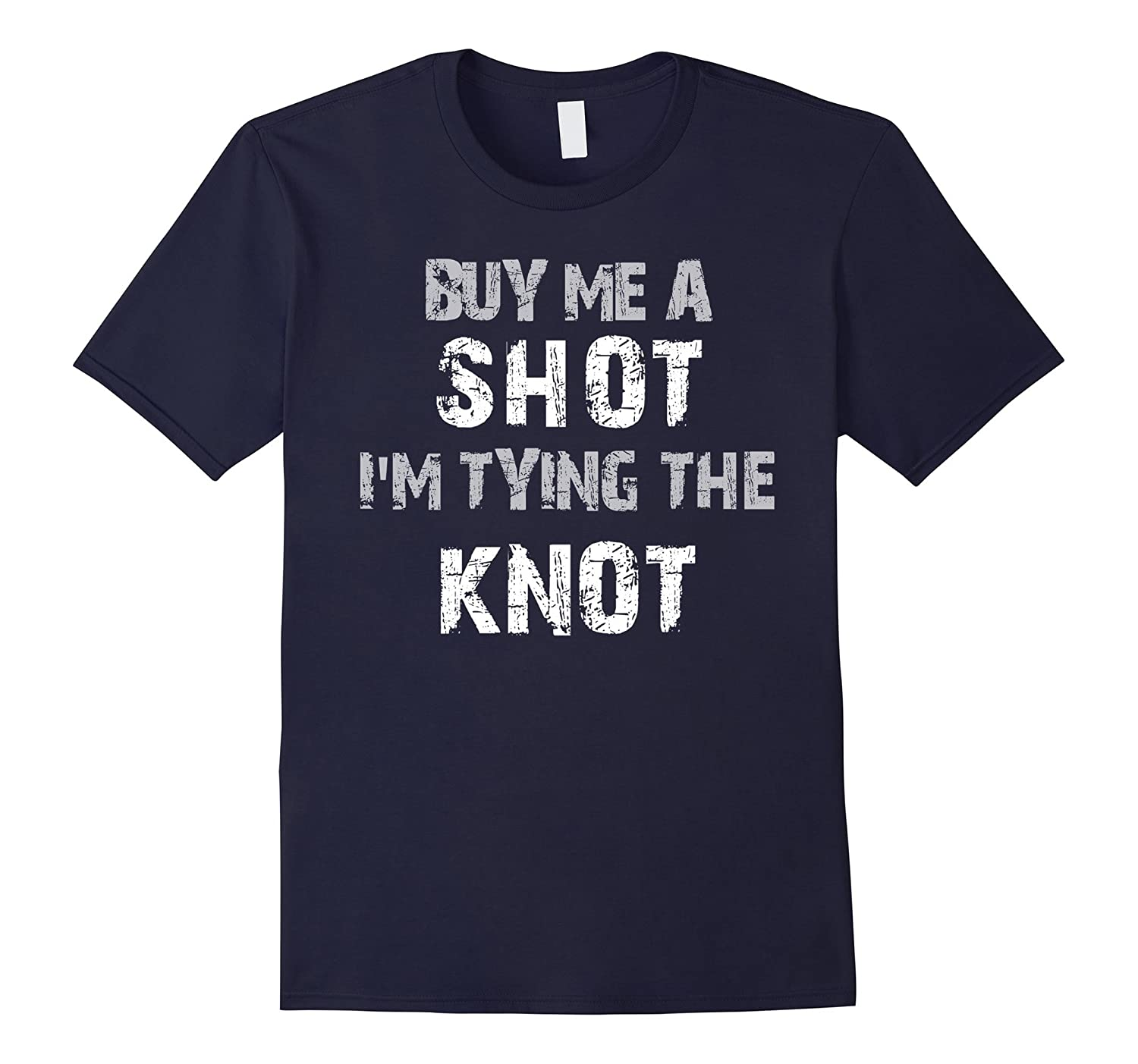 BUY ME A SHOT I'M TYING THE KNOT Funny Bachelor Party Shirt-FL