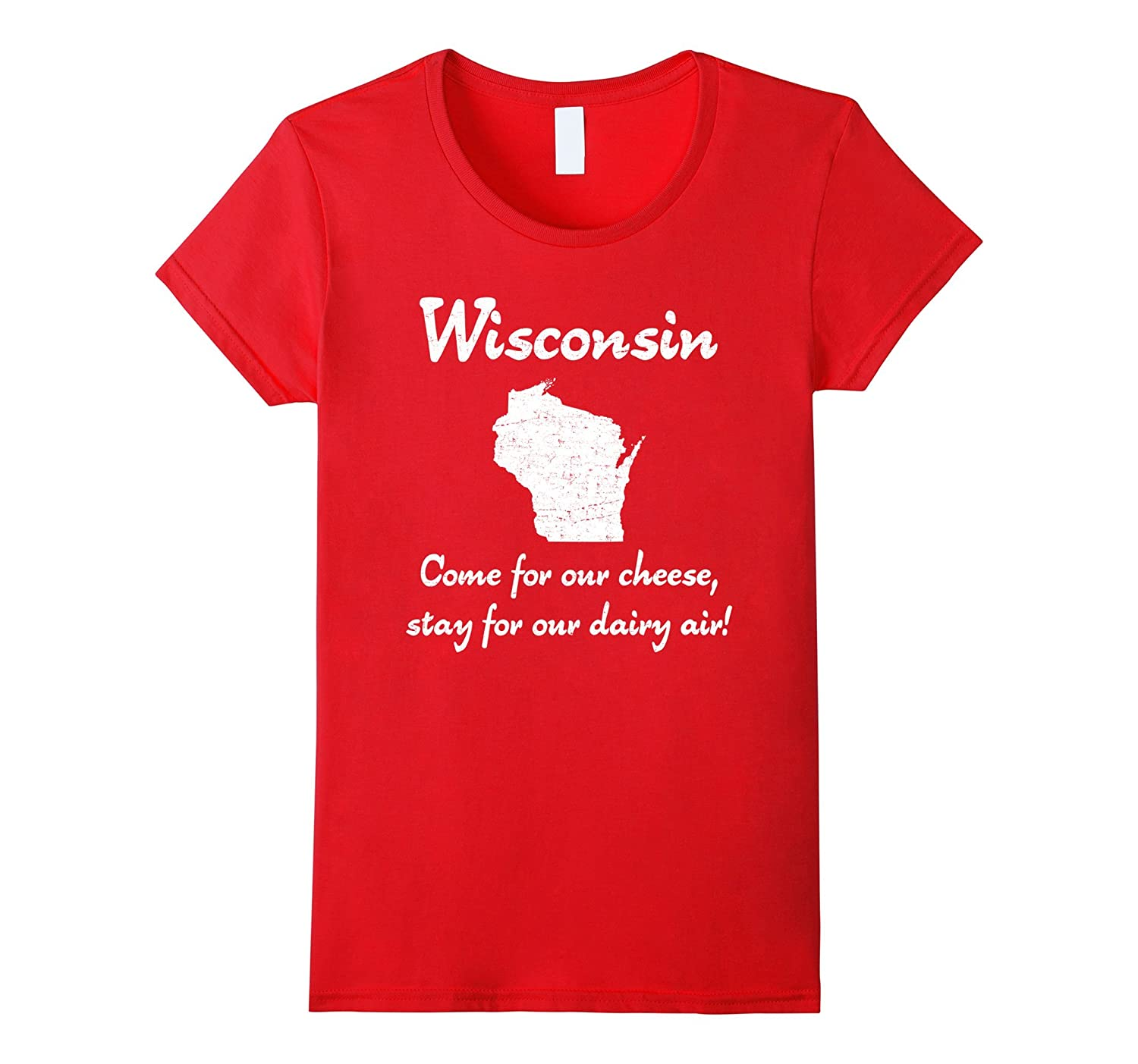 Wisconsin Come for our cheese stay for our dairy air t-shirt