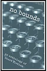 No Bounds: An Anthology of Short Fiction Kindle Edition