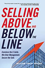 Selling Above and Below the Line: Convince the C-Suite. Win Over Management. Secure the Sale. Paperback