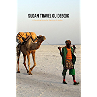 Sudan Travel Guidebook: A Complete Guide For Traveling To Sudan: Sudan Trip Planning