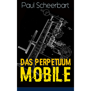 Das Perpetuum Mobile: Die Geschichte einer Erfindung - Was man heute nicht gefunden, kann man doch wohl morgen noch…