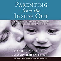 Parenting from the Inside Out: How a Deeper Self-Understanding Can Help You Raise Children Who ThriveHow a Deeper Self…