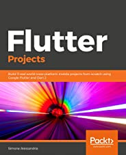 Flutter Projects: Build 11 real-world cross-platform mobile projects from scratch using Google Flutter and Dart 2 (English E