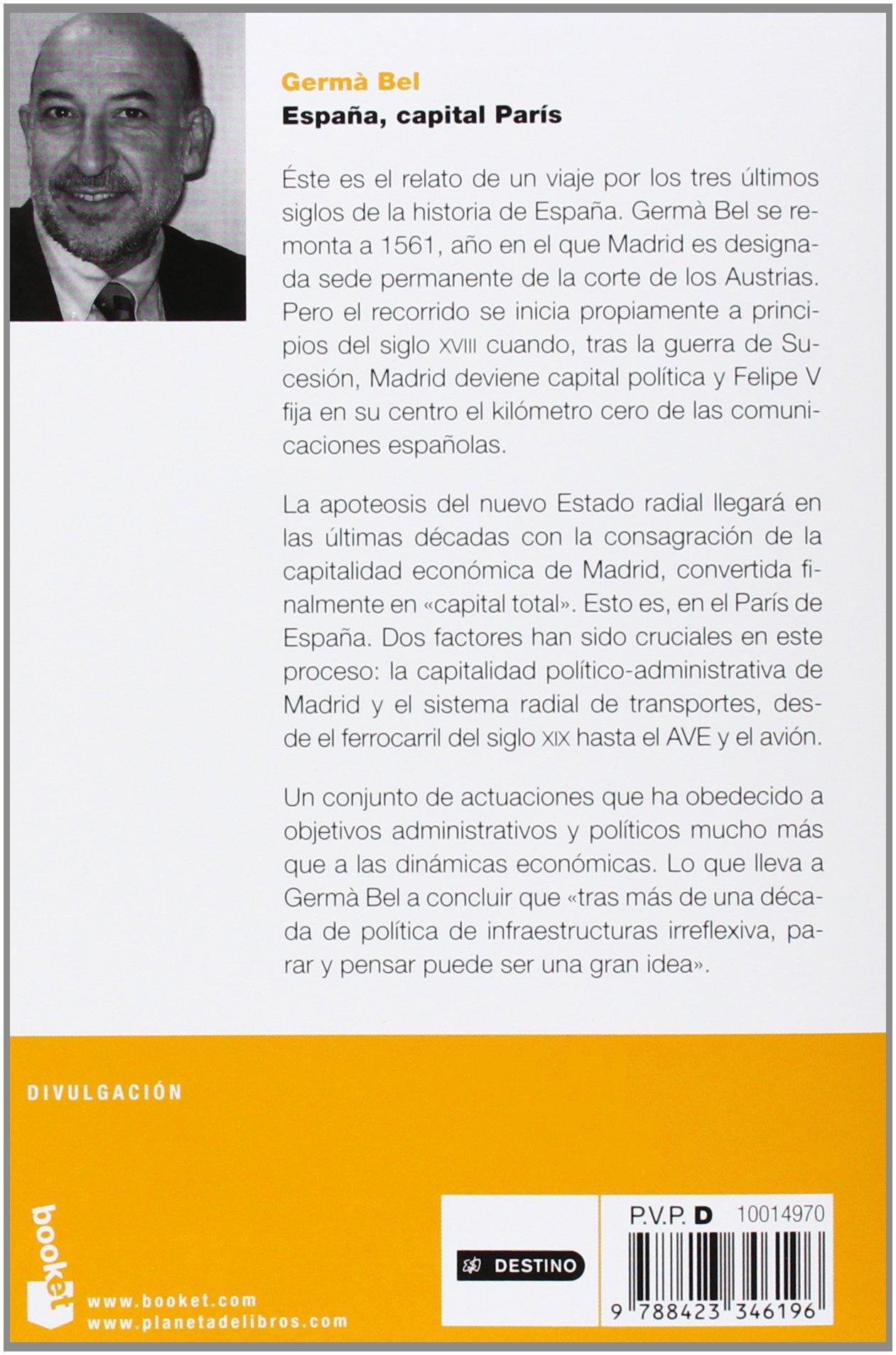 España, capital París: ¿Por qué España construye tantas infraestructuras que no se usan?: una respuesta económica al problema político Divulgación: Amazon.es: Bel, Germà: Libros