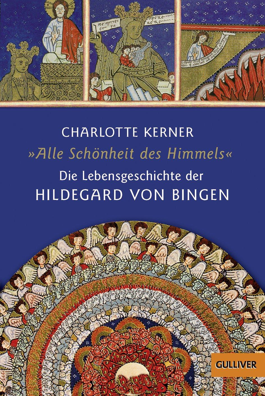Alle Schönheit des Himmels: Die Lebensgeschichte der Hildegard von Bingen (Gulliver/Biographie)