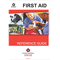 St. John Ambulance First Aid Reference Guide: Preparing for emergencies at work, home and play