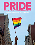 PRIDE: Fifty Years of Parades and Protests from the Photo Archives of the New York Times
