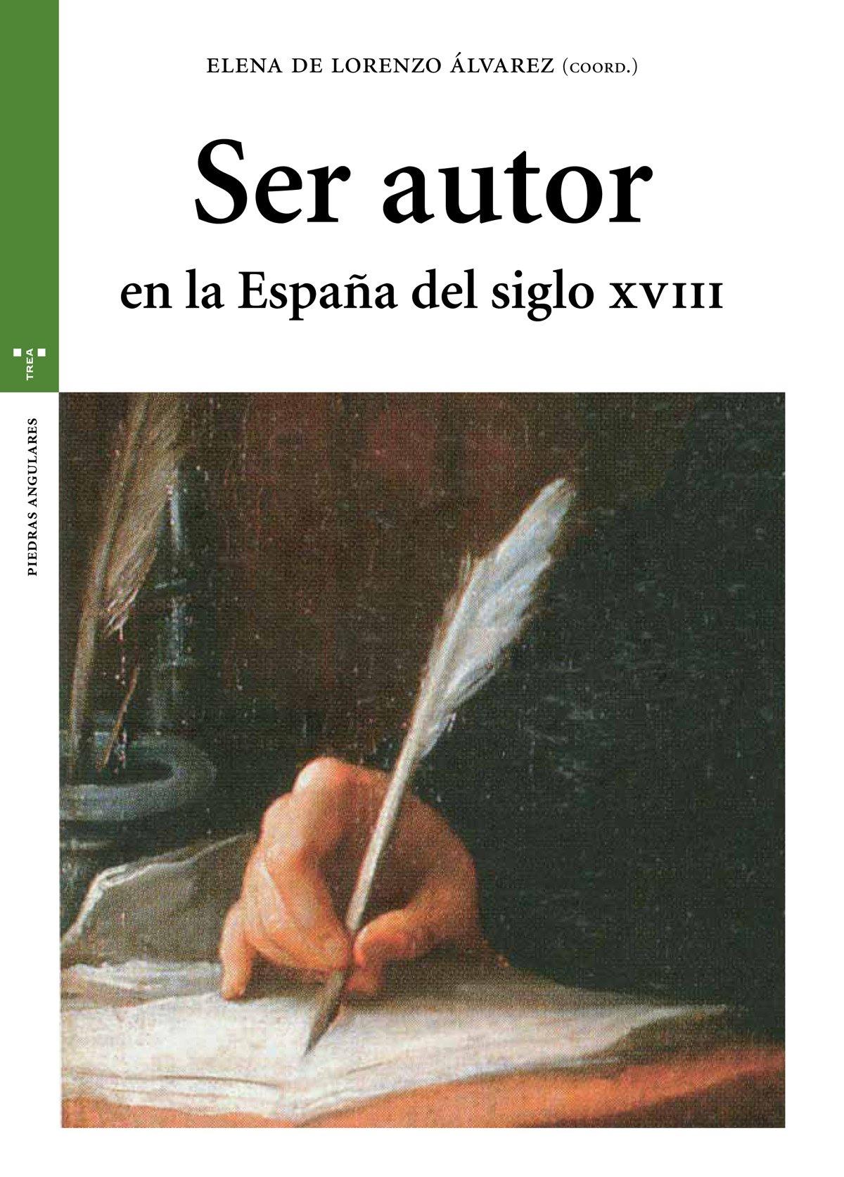Ser autor en la España del siglo XVIII Estudios Históricos La Olmeda: Amazon.es: Lorenzo Álvarez, Elena de: Libros