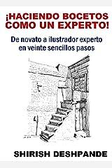 ¡Haciendo bocetos como un experto!: De novato a ilustrador experto en veinte sencillos pasos (Bocetos con bolígrafo, tinta y acuarela) (Spanish Edition) Kindle Edition