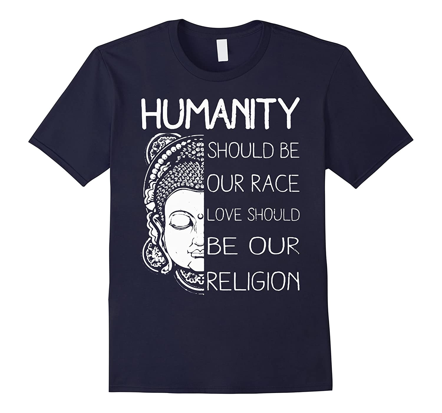 Budha T shirt - Humanity, should be our race love should be-BN