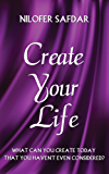 CREATE YOUR LIFE: What can you create today that you haven't even considered? (English Edition)