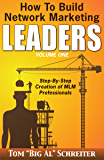 How to Build Network Marketing Leaders Volume One: Step-by-Step Creation of MLM Professionals (Network Marketing Leadership Series Book 1) (English Edition)