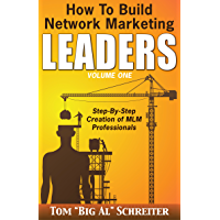 How to Build Network Marketing Leaders Volume One: Step-by-Step Creation of MLM Professionals (Network Marketing Leadership Series Book 1)