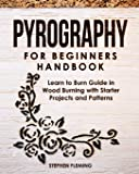 Pyrography for Beginners Handbook: Learn to Burn Guide in Wood Burning with Starter Projects and Patterns (DIY Series)