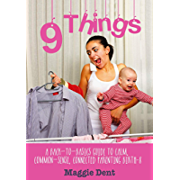 9 Things: A Back-to-basics Guide to Calm, Common-sense, Connected Parenting Birth-8