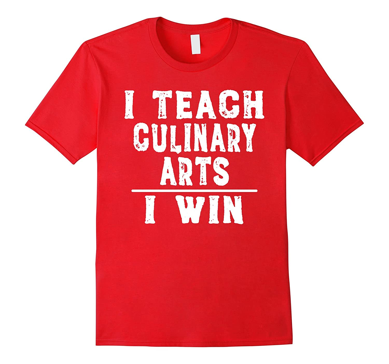 I Teach Culinary Arts I Win - Funny Teacher T-shirt-FL