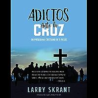 Adictos Ante la Cruz: Un Programa Cristiano de 9 Pasos