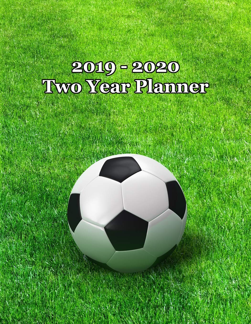 2019 - 2020 Two Year Planner: Soccer Ball on Field Cover - Includes