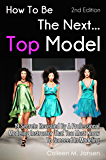How To Be The Next Top Model: 19 Secrets Revealed By A Professional Modeling Instructor That You Must Know To Succeed In Modeling