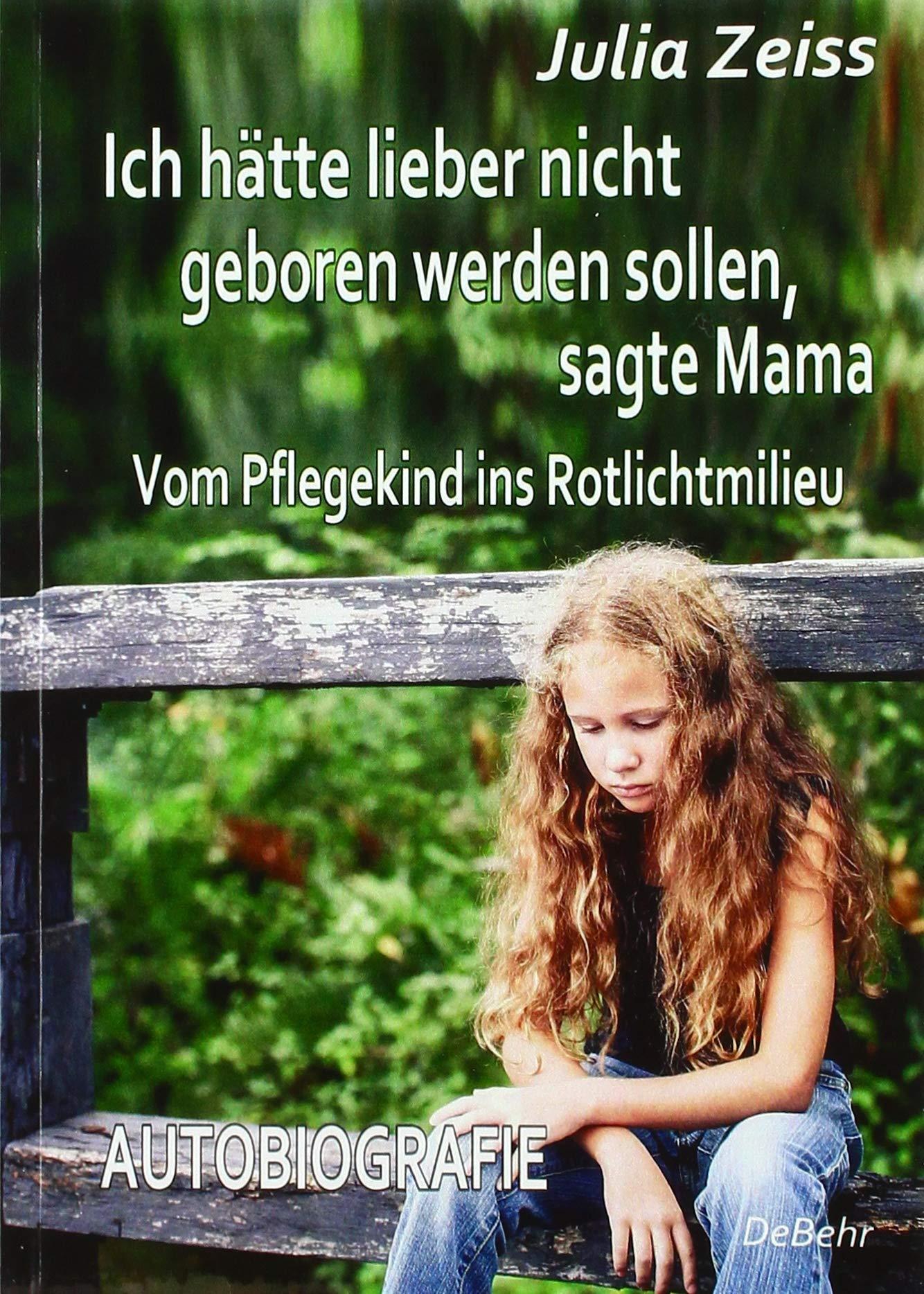 Ich hätte lieber nicht geboren werden sollen sagte Mama - Vom Pflegekind ins Rotlichtmilieu - Autobiografie