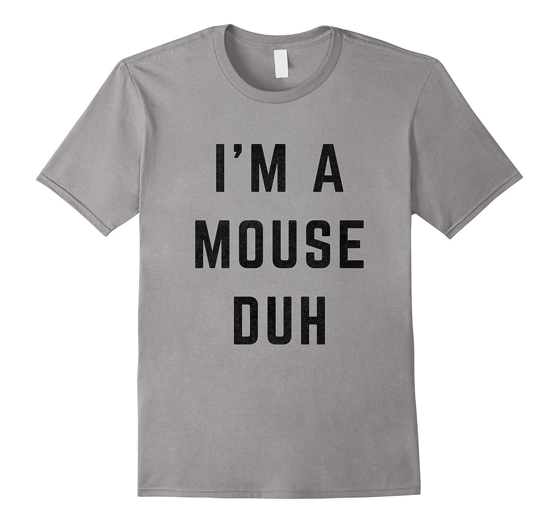 I'm a Mouse Duh Halloween Costume T-Shirt-FL