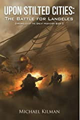 Upon Stilted Cities: The Battle for Langeles (Chronicles of the Great Migration Book 3) Kindle Edition