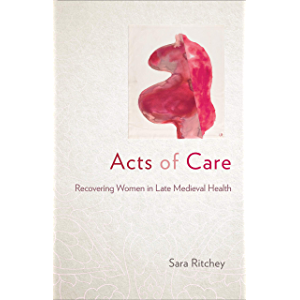 Acts of Care: Recovering Women in Late Medieval Health