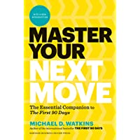 Master Your Next Move: Proven Strategies for Navigating the First 90 Days - and Beyond