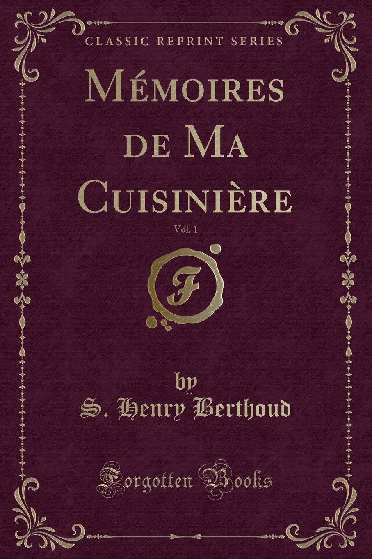 Mémoires de Ma Cuisinière, Vol. 1 (Classic Reprint) (French Edition) PDF