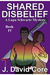 Shared Disbelief: A Lupa Schwartz Mystery (Lupa Schwatz Mysteries Book 4) Kindle Edition