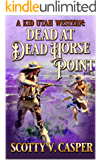 Dead At Dead Horse Point (A Kid Utah Western Book 2)