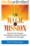 The Magic of Mission: Discover Your Purpose, Find Meaning, Achieve Success, and Above All, Be Happy