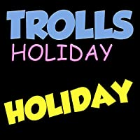 Holiday (From Trolls Holiday Soundtrack)