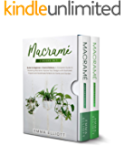Macramé: 2 Books in 1: Guide for Beginners + Knots & Patterns. A Complete Guide to Mastering Macramé. Improve Your…