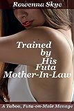 Trained by his Futa Mother-In-Law: A Taboo Futa-on-Male Menage (His Futa Training Book 3)