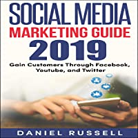 Social Media Marketing Guide 2019: Gain Customers Through Facebook, Youtube, and Twitter