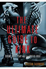 The Ultimate Guide to Kink: BDSM, Role Play and the Erotic Edge Kindle Edition