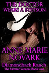 The Doctor Wears A Stetson: The Sweeter Version (The Diamondback Ranch Sweeter Series Book 1) Kindle Edition
